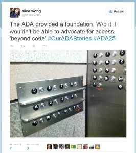 Example Tweet by Alice Wong @SFDirewolf - The ADA provided a foundation. W/o it, I wouldn't be able to advocate for access 'beyond code' #OurADAStories #ADA25  (Image of  univerally designed horizontal elevator buttons